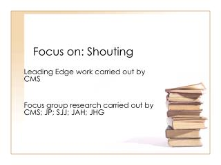 Focus on: Shouting