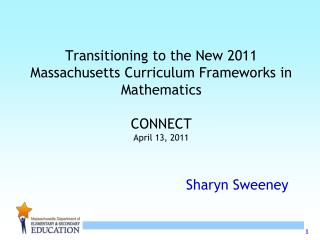 Transitioning to the New 2011 Massachusetts Curriculum Frameworks in Mathematics  CONNECT April 13, 2011