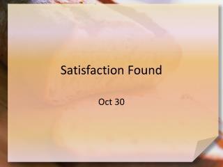 Satisfaction Found