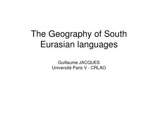 The Geography of South Eurasian languages Guillaume JACQUES Université Paris V - CRLAO