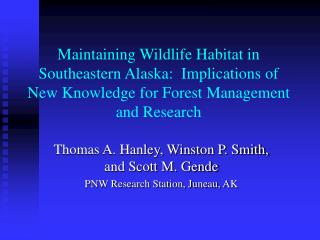 Maintaining Wildlife Habitat in Southeastern Alaska:  Implications of New Knowledge for Forest Management and Research