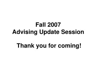 Fall 2007  Advising Update Session