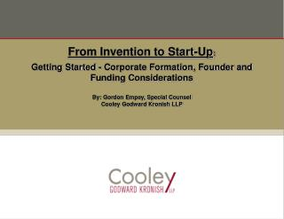 Getting Started - Corporate Formation, Founder and Funding Considerations By: Gordon Empey, Special Counsel Cooley Godwa