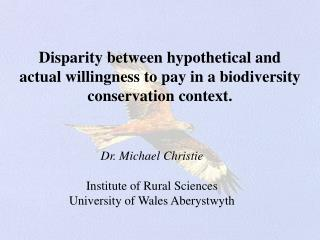 Dr. Michael Christie Institute of Rural Sciences University of Wales Aberystwyth