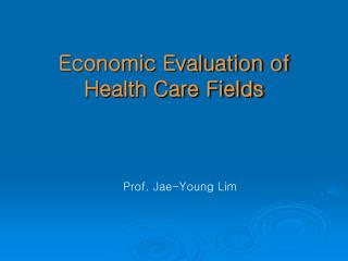 Economic Evaluation of Health Care Fields