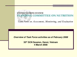 Overview of Task Force activities as of February 2008 35 th  SCN Session, Hanoi, Vietnam