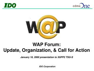WAP Forum: Update, Organization, & Call for Action January 18, 2000 presentation to 3GPP2 TSG-S
