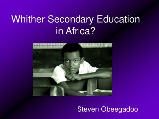 Whither Secondary Education in Africa?