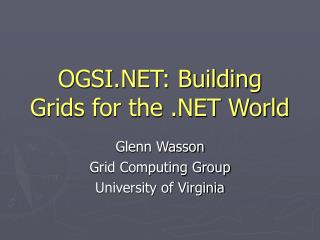 OGSI.NET: Building Grids for the .NET World