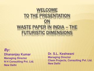Welcome  to the Presentation  on  Waste Paper in India – The Futuristic Dimensions