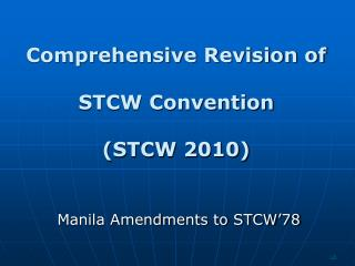 Comprehensive Revision of  STCW Convention  (STCW 2010)