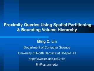 Proximity Queries Using Spatial Partitioning & Bounding Volume Hierarchy Ming C. Lin