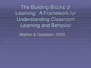The Building Blocks of Learning:  A Framework for Understanding Classroom Learning and Behavior