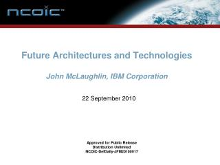 Future Architectures and Technologies John McLaughlin, IBM Corporation