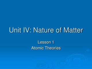 Unit IV: Nature of Matter