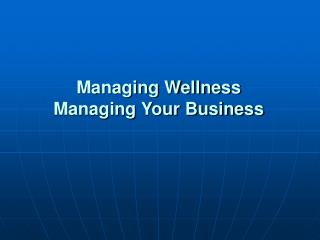Managing Wellness Managing Your Business