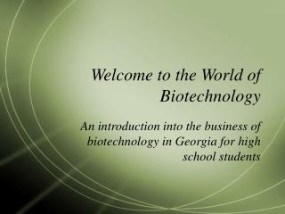 Welcome to the World of Biotechnology