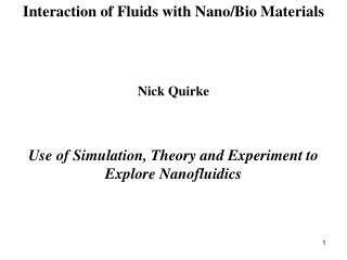 Interaction of Fluids with Nano/Bio Materials Nick Quirke