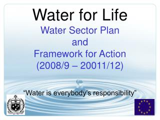 Water for Life Water Sector Plan  and  Framework for Action  (2008/9 – 20011/12)