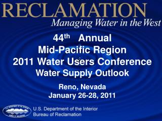 44 th    Annual Mid-Pacific Region 2011 Water Users Conference Water Supply Outlook