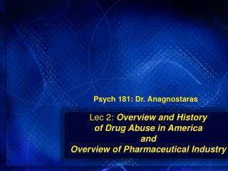 Lec 2: Overview and History  of Drug Abuse in America and Overview of Pharmaceutical Industry