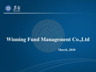 Winning Fund Management Co.,Ltd                                                March, 2010