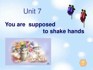 You are  supposed                          to shake hands