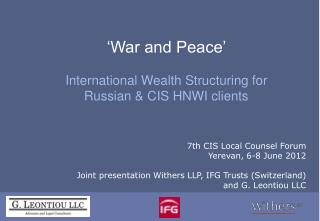 'War and Peace'  International Wealth Structuring for  Russian & CIS HNWI clients