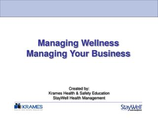 Created by: Krames Health & Safety Education StayWell Health Management