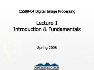 CS589-04 Digital Image Processing Lecture 1  Introduction & Fundamentals