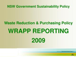 NSW Government Sustainability Policy Waste Reduction & Purchasing Policy WRAPP REPORTING 2009