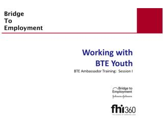 Working with  BTE Youth BTE Ambassador Training:  Session I