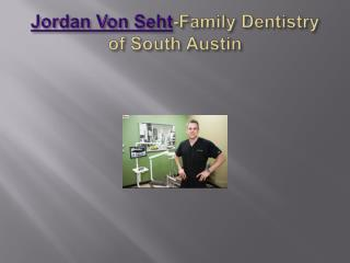 Jordan Von Seht-Family Dentistry of South Austin