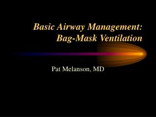 Basic Airway Management: Bag-Mask Ventilation