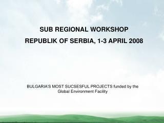 SUB REGIONAL WORKSHOP REPUBLIK OF SERBIA, 1-3 APRIL 2008