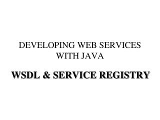 DEVELOPING WEB SERVICES WITH JAVA