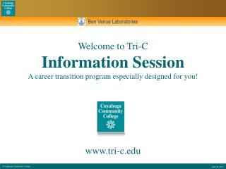 Welcome to Tri-C Information Session A career transition program especially designed for you!