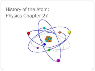 History of the Atom:   Physics Chapter 27