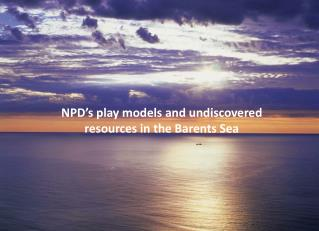 NPD's play models and undiscovered resources in the Barents Sea