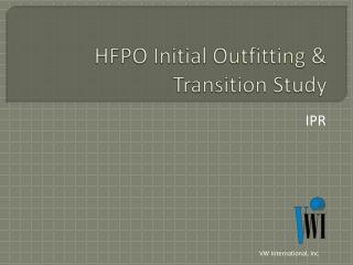 HFPO Initial Outfitting & Transition Study