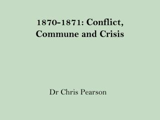 1870-1871: Conflict, Commune and Crisis