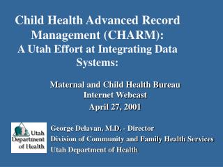Child Health Advanced Record Management (CHARM): A Utah Effort at Integrating Data Systems: