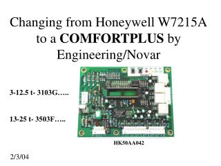 Changing from Honeywell W7215A to a  COMFORTPLUS  by Engineering/Novar