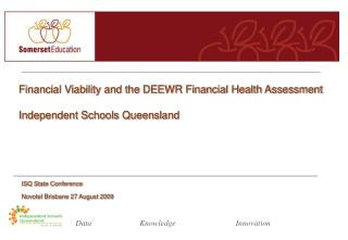 Financial Viability and the DEEWR Financial Health Assessment Independent Schools Queensland
