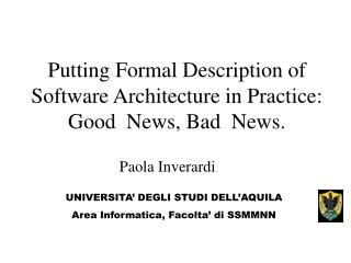Putting Formal Description of Software Architecture in Practice: Good  News, Bad  News.