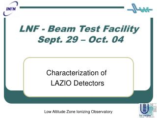 LNF - Beam Test Facility   Sept. 29 – Oct. 04