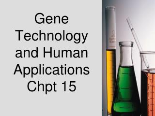Gene Technology and Human Applications Chpt 15