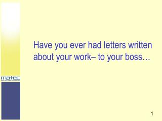 Have you ever had letters written about your work– to your boss…