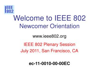 Welcome to IEEE 802 Newcomer Orientation