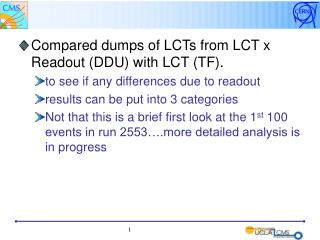 Compared dumps of LCTs from LCT x Readout (DDU) with LCT (TF).